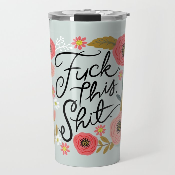 Pretty Swe*ry: F this Sh*t Travel Mug