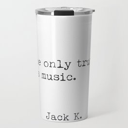 The only truth is music. Jack K. Travel Mug