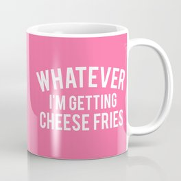 Whatever I'm Getting Cheese Fries, Quote Coffee Mug