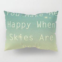 You Make Me Happy Pillow Sham