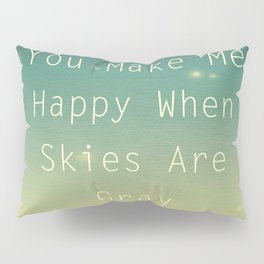 You Make Me Happy Pillow Sham