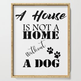 A House Is Not A Home Without A Dog Serving Tray