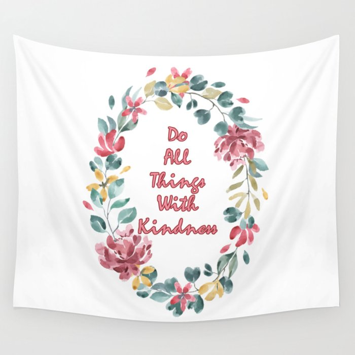 Do All Things With Kindness A Floral Print Wall Tapestry By Annaleebeer Society6
