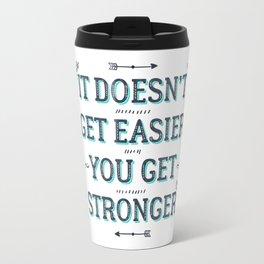 You Get Stronger Inspirational Quote Travel Mug