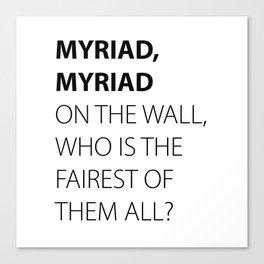 MYRIAD, MYRIAD ON THE WALL, WHO IS THE FAIREST OF THEM ALL? Canvas Print
