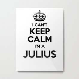 I cant keep calm I am a JULIUS Metal Print