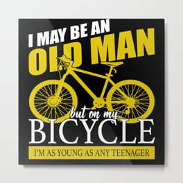 I May Be An Old Man But On My Bicycle Metal Print
