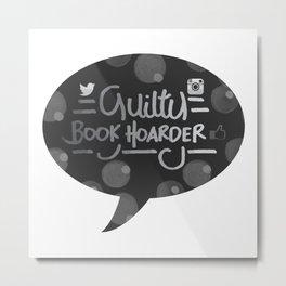 GUILTY BOOK HOARDER!! Metal Print
