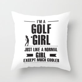 I',M A Golf Girl Just Like A Normal Girl Throw Pillow
