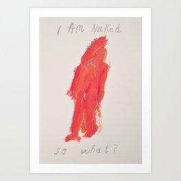 I am naked. So what? Art Print