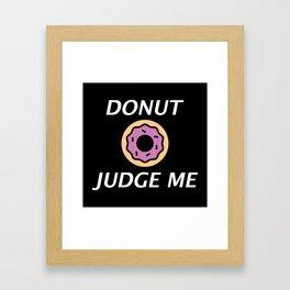 Donut Judge Me Framed Art Print