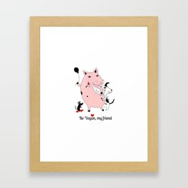 Be Vegan, my friend Framed Art Print