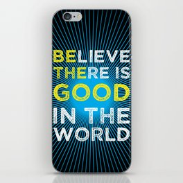 Believe There Is Good In The World iPhone Skin