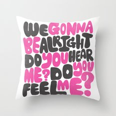 WE GONNA BE ALRIGHT Throw Pillow