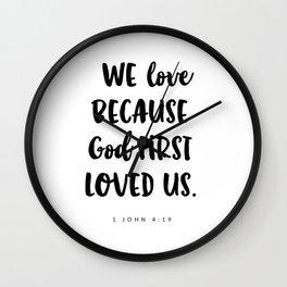 1 John 4:19 -Bible Verse Wall Clock