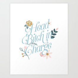 Head Bitch in Charge Art Print