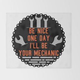 Be nice one day i'll be your mechanic Throw Blanket
