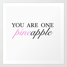 you are one pineapple (white /pinker) Art Print