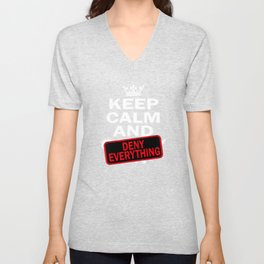 """""""Keep Calm And Deny Everything"""" tee design for calm and deniers out there! Stay cool and calm!  Unisex V-Neck"""