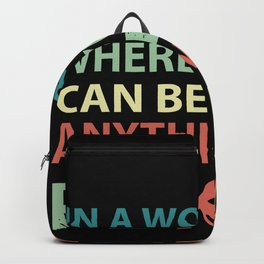 In A World Where You Can Be Backpack