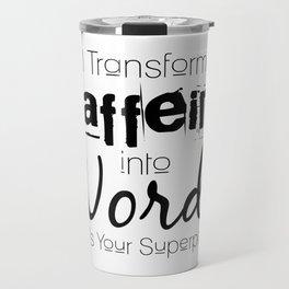 I Transform Caffeine Into Words Travel Mug