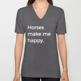 Horses Make Me Happy Riding Horsemanship Riding White Unisex V-Neck