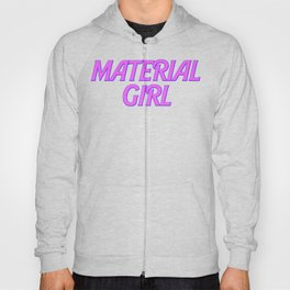 I Am A Material Girl Hoody
