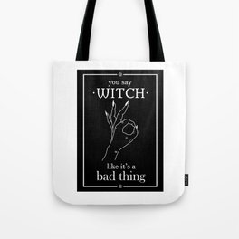 You say witch like it's a bad thing Tote Bag