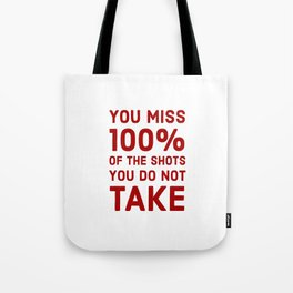 You miss 100 percent of the shots you do not take Tote Bag