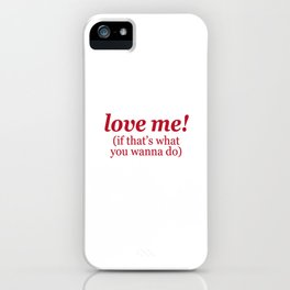 love me! (if that's what you wanna do) iPhone Case