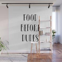 Food Before Dudes Wall Mural