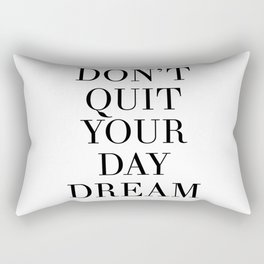 DONT QUIT YOUR DAY DREAM motivational quote Rectangular Pillow
