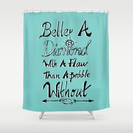 Better a diamond with a flaw than a pebble without. Shower Curtain