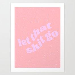 let that shit go Art Print