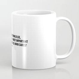 If you retain nothing else, always remember the most important rule of beauty, which is: Who cares? Coffee Mug