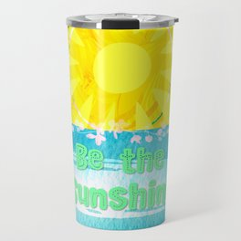 If You Can't See the Sunshine Be the Sunshine Travel Mug