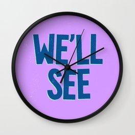 We'll See Wall Clock