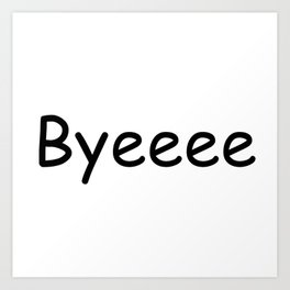 Byeeee Art Print
