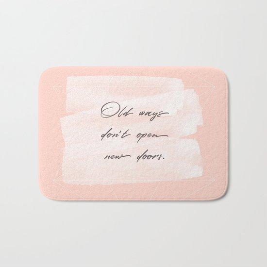 Old ways don't open new doors -pastel motivational quote Bath Mat