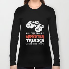 all I care about is monster trucks and like maybe 3 people truck t-shirts Long Sleeve T-shirt