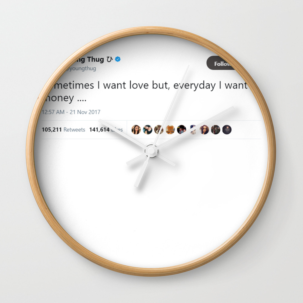 Sometimes I Want Love But, Everyday I Want Money .… Wall Clock by Ishonen CLK8561476