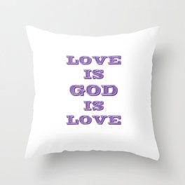 Love is God is  Throw Pillow