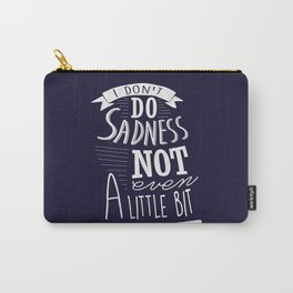 I Don't Do Sadness Carry-All Pouch