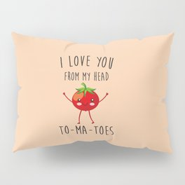 I Love You From My Head ToMaToes, Funny, Quote Pillow Sham