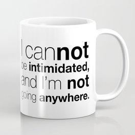 Not Intimidated, Not Anywhere Coffee Mug