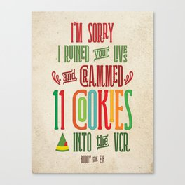 Buddy the Elf! I'm Sorry I Crammed 11 Cookies into the VCR Canvas Print