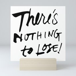 There's Nothing To Lose Mini Art Print