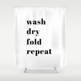 wash fold dry repeat Shower Curtain