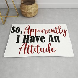 So Apparently I Have An Attitude Funny Adult Teen Sarcasm Rug