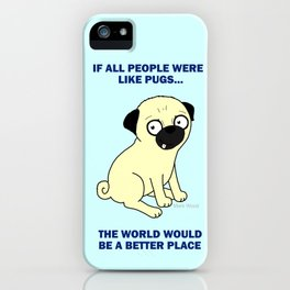 If all people were like pugs... iPhone Case